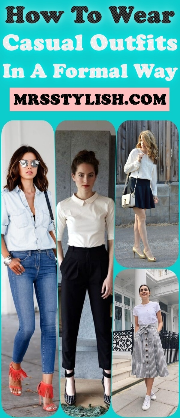 How To Wear Casual Outfits In A Formal Way